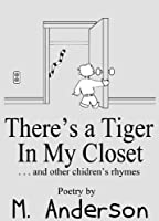 There's a Tiger In My Closet (And Other Children's Rhymes) (English Edition)
