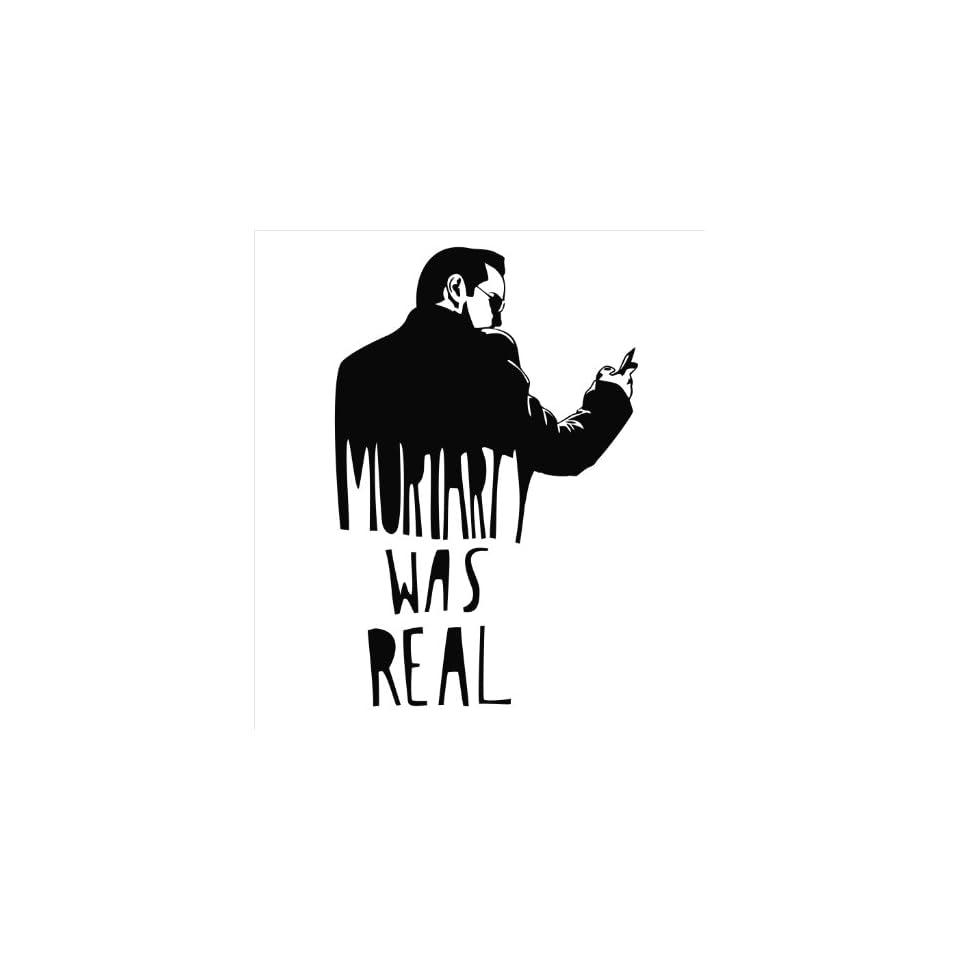 BBC Sherlock Moriarty Was Real Vinyl Die Cut Decal Sticker 7 Black