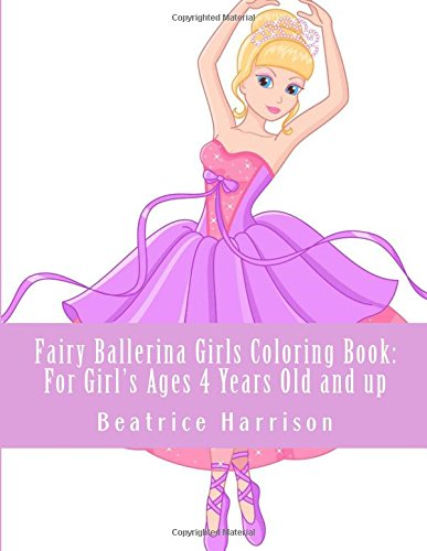 Fairy Ballerina Girls Coloring Book: For Girl's Ages 4 Years Old and up