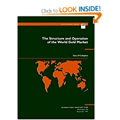The Structure and Operation of the World Gold Market (Occasional Paper (Intl Monetary Fund)) (No 105)
