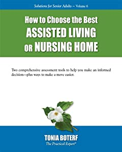 How to Choose the Best Assisted Living or Nursing Home (Solutions for Senior Adults Book 6)