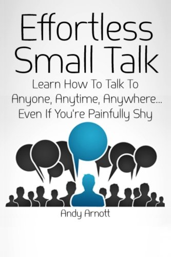 Effortless Small Talk: Learn How to Talk to Anyone, Anytime, Anywhere... Even If You're Painfully Shy PDF
