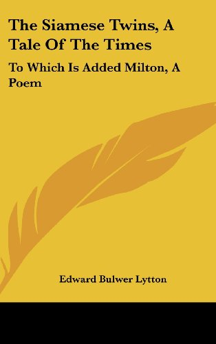The Siamese Twins, a Tale of the Times: To Which Is Added Milton, a Poem