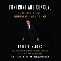 Confront and Conceal: Obama's Secret Wars and Surprising Use of American Power (       UNABRIDGED) by David E. Sanger Narrated by Robertson Dean