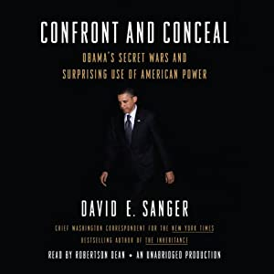 Confront and Conceal: Obama's Secret Wars and Surprising Use of American Power | [David E. Sanger]
