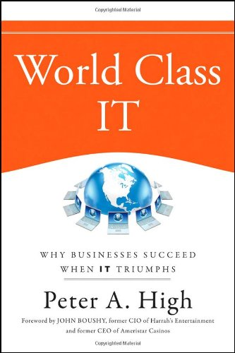 World Class IT: Why Businesses Succeed When IT Triumphs (Wiley Desktop Editions)