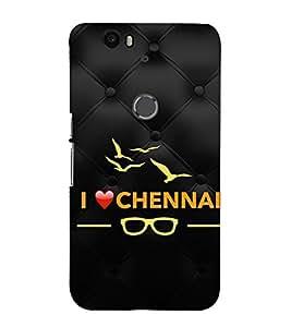 EPICCASE I love Chennai Mobile Back Case Cover For Huawei Nexus 6P (Designer Case)