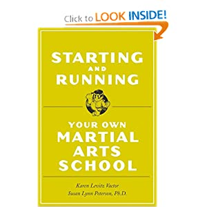 Starting and Running Your Own Martial Arts School Karen Levitz Vactor and Susan Lynn Peterson Ph.D.