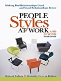 People Styles at Work...And Beyond: Making Bad Relationsihp Good and Good Relationships Better
