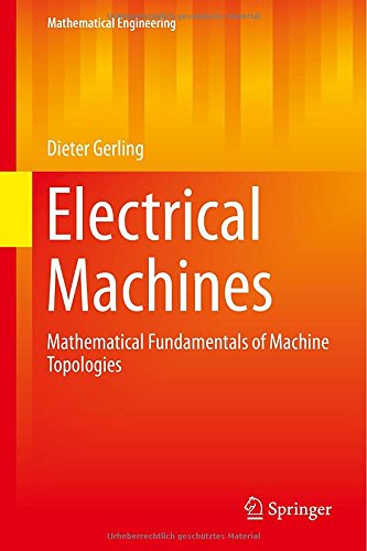 Electrical Machines: Mathematical Fundamentals Of Machine Topologies (Mathematical Engineering)