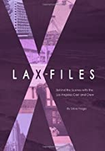 LAX-Files: Behind the Scenes with the Los Angeles Cast and Crew By Erica Fraga