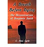 img - for [ A Breath Before Dying: The Deconstruction of Benjamin Smith By Lytle, C Alan ( Author ) Paperback 2001 ] book / textbook / text book