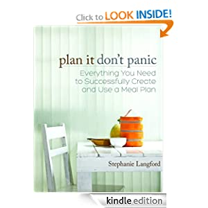Plan It, Don't Panic: Everything You Need to Successfully Create and Use a Meal Plan