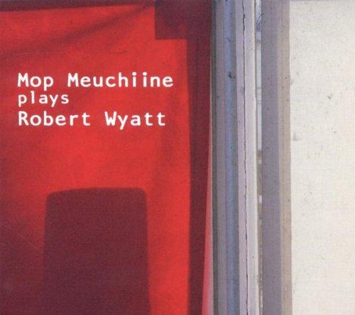 Mop Meuchiine Plays Robert Wyatt