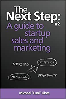 The Next Step: A Guide To Startup Sales And Marketing (Volume 2)