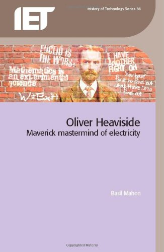Oliver Heaviside - Maverick Mastermind of Electricity (History of Technology Series)