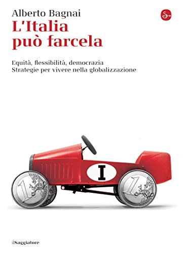 L'Italia può farcela Equità flessibilità democrazia Strategie per vivere nella globalizzazione La cultura PDF
