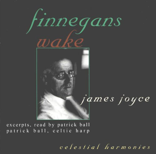 James Joyce: Finnegans Wake (Excerpts, read by Patrick Ball)
