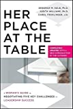 Her Place at the Table: A Womans Guide to Negotiating Five Key Challenges to Leadership Success [HER PLACE AT THE TAB-UPDATED/E] [Paperback]