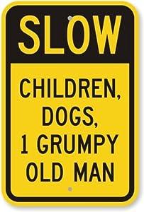 "Slow Children, Dogs, 1 Grumpy Old Man Sign, 18"" x 12"""
