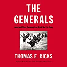 The Generals: American Military Command from World War II to Today (       UNABRIDGED) by Thomas E. Ricks Narrated by William Hughes