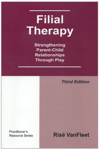 Filial Therapy: Strengthening Parent-Child Relationships Through Play, 3rd Edition