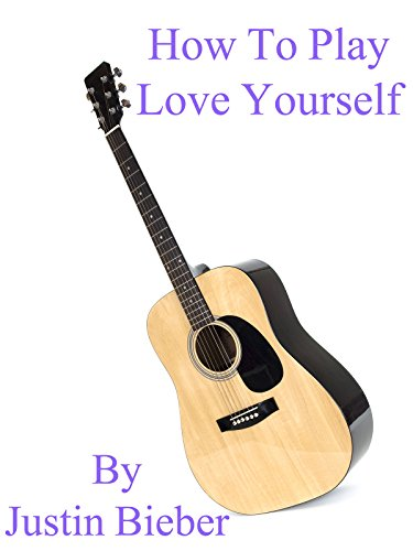 How To Play Love Yourself By Justin Bieber - Guitar Tabs