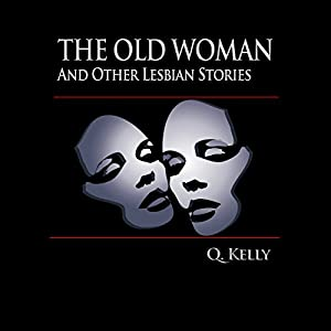The Old Woman and Other Lesbian Stories Audiobook