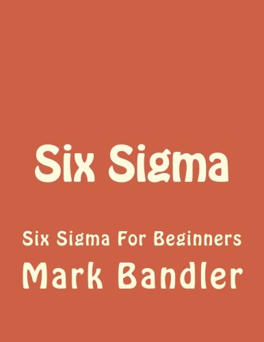 Six Sigma: Six Sigma For Beginners (Lean Six Sigma, Lean Six Sigma Healthcare, Lean Six Sigma Black Belt, management, productivity) (Volume 1)
