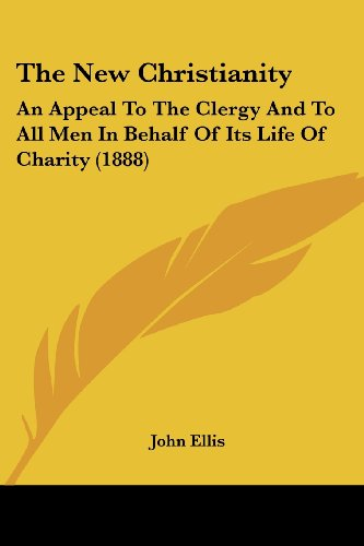 The New Christianity: An Appeal to the Clergy and to All Men in Behalf of Its Life of Charity (1888)