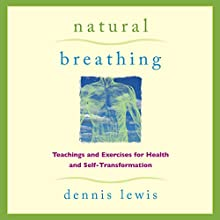 Natural Breathing: Teachings and Exercises for Health and Self-Transformation  by Dennis Lewis Narrated by Dennis Lewis