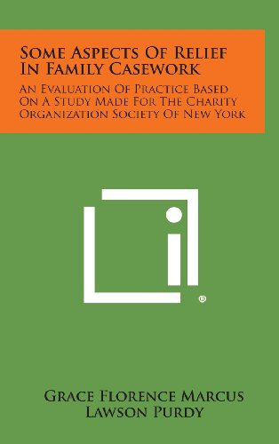 Some Aspects of Relief in Family Casework: An Evaluation of Practice Based on a Study Made for the Charity Organization Society of New York