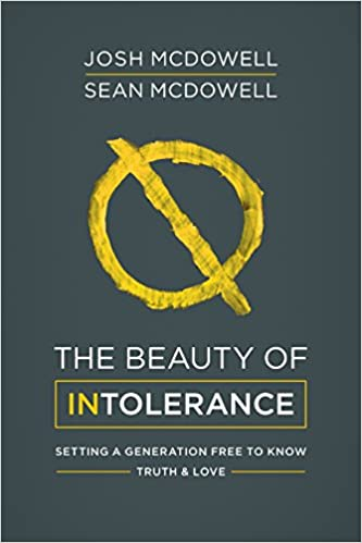 The Beauty of Intolerance: Setting a Generation Free to Know Truth and Love