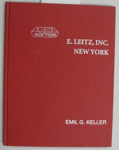 E. Leitz, Inc., New York: The Odyssey Of An Enterprise Importing Leitz Scientific Instruments And Leica Cameras From Germany Between 1893 And 1980