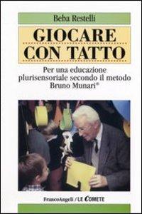 Giocare con tatto. Per una educazione plurisensoriale secondo il metodo Bruno Munari