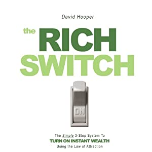 The Rich Switch: The Simple 3-Step System to Turn on Instant Wealth Using the Law of Attraction | [David Hooper]