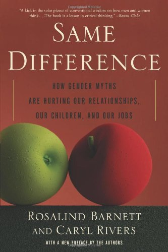 Same Difference: How Gender Myths Are Hurting Our Relationships, Our Children, And Our Jobs