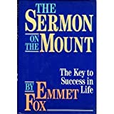 The Sermon on the Mount: A General Introduction to Scientific Christianity in the Form of a Spiritual Key to Matthew V, VI and VII (0060629509) by Emmet Fox