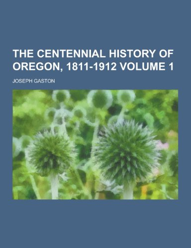 The Centennial History of Oregon, 1811-1912 Volume 1