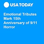 Emotional Tributes Mark 15th Anniversary of 9/11 Horror | Paul Berger,Jim Hook,John Bacon