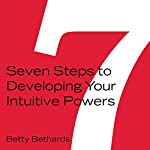 Seven Steps to Developing Your Intuitive Powers | Betty Bethards