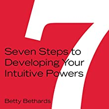 Seven Steps to Developing Your Intuitive Powers Audiobook by Betty Bethards Narrated by Tiffany Morgan