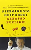Abbasso Euclide! Il grande racconto della geometria contemporanea (8804623020) by Piergiorgio Odifreddi