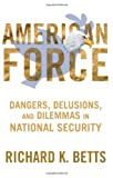 img - for American American Force: Dangers, Delusions, and Dilemmas in National Security (A Council on Foreign Relations Book) book / textbook / text book