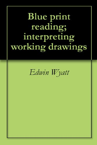 Blue print reading; interpreting working drawings (Reading Mechanical Drawings compare prices)