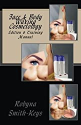 Face & Body Waxing Cosmetology: Hair Removal Training Manual Edition 6: Volume 9 (Beauty School Books)