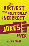 The Dirtiest, Most Politically Incorrect Jokes Ever (1569757127) by Pease, Allan