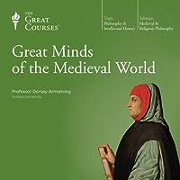 Great Minds of the Medieval World Vortrag von  The Great Courses Gesprochen von: Professor Dorsey Armstrong