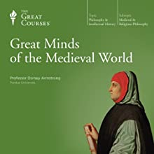 Great Minds of the Medieval World  by The Great Courses Narrated by Professor Dorsey Armstrong