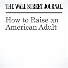 How to Raise an American Adult Other by Ben Sasse Narrated by Alexander Quincy